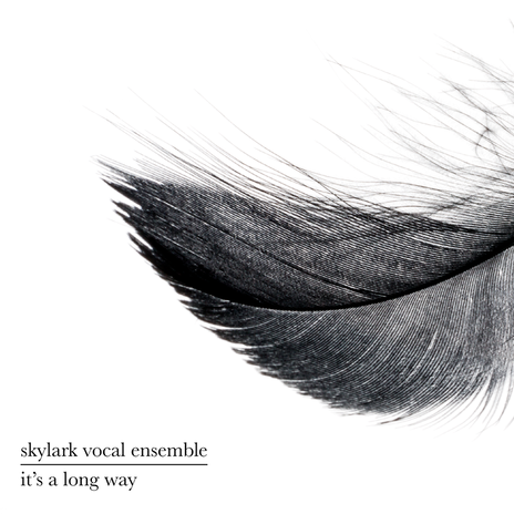 Album cover with black and white photograph of feather, by recording artist Skylark Vocal Ensemble, album title It's a Long Way